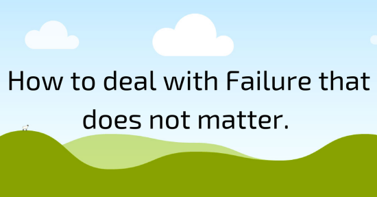 1- How to deal with Failure that does not matter. (1)